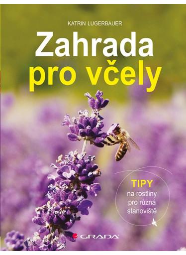 Lugerbauer Katrin: Zahrada pro včely - Tipy na rostliny pro různá stanoviště; kniha